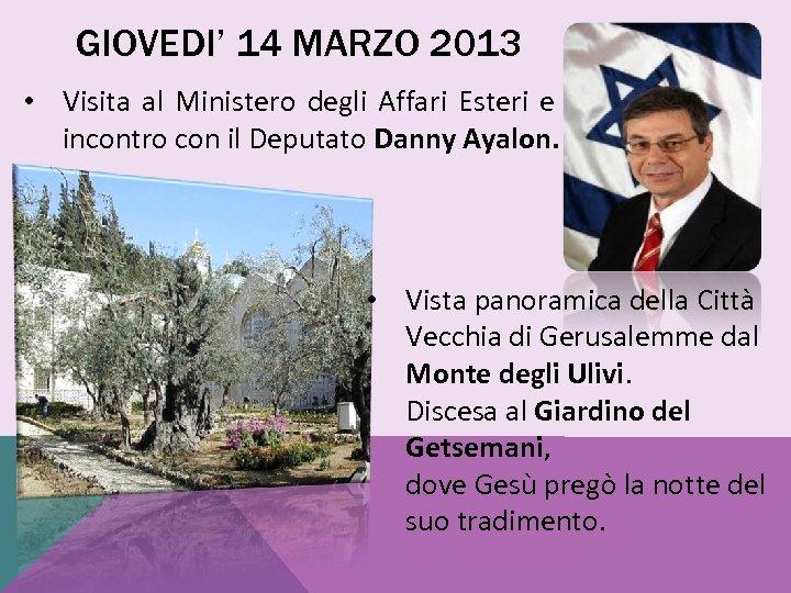 GIOVEDI' 14 MARZO 2013 • Visita al Ministero degli Affari Esteri e incontro con