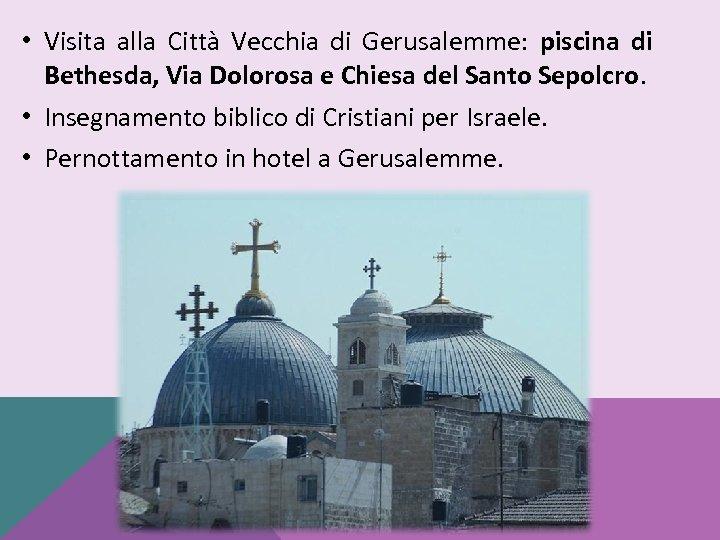 • Visita alla Città Vecchia di Gerusalemme: piscina di Bethesda, Via Dolorosa e