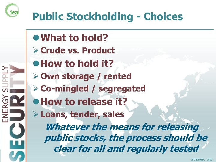 Public Stockholding - Choices l What to hold? ENERGY SUPPLY Ø Crude vs. Product