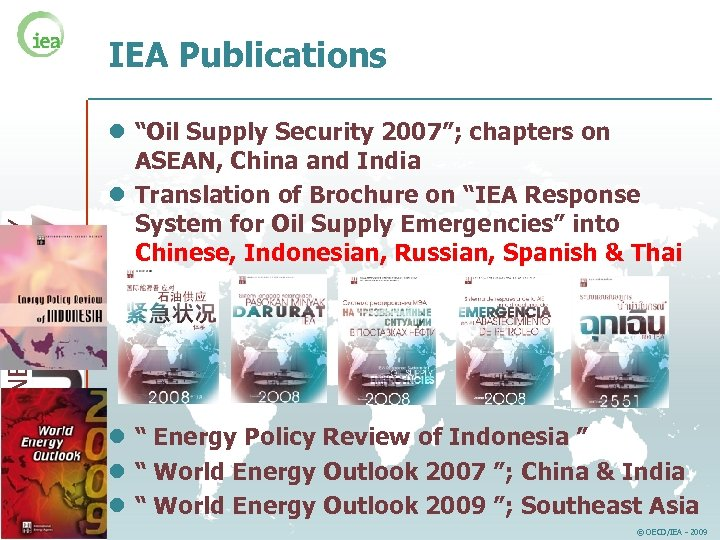 """ENERGY SUPPLY IEA Publications l """"Oil Supply Security 2007""""; chapters on ASEAN, China and"""