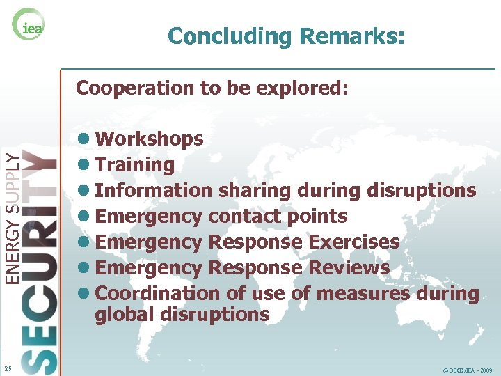 Concluding Remarks: ENERGY SUPPLY Cooperation to be explored: 25 l Workshops l Training l