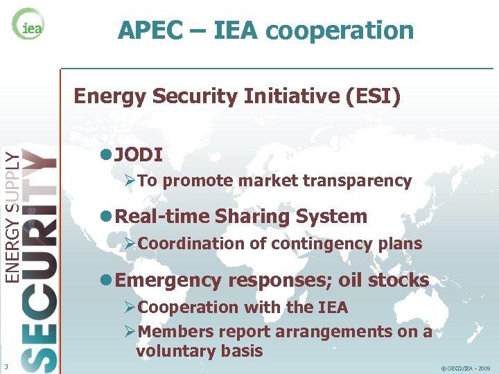 APEC – IEA cooperation ENERGY SUPPLY Energy Security Initiative (ESI) l JODI ØTo promote