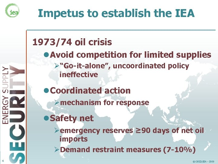 Impetus to establish the IEA 1973/74 oil crisis ENERGY SUPPLY l Avoid competition for