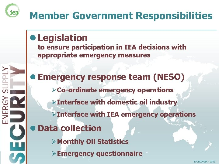 Member Government Responsibilities l Legislation ENERGY SUPPLY to ensure participation in IEA decisions with
