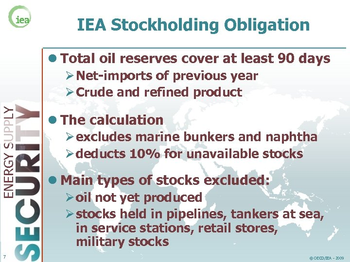 IEA Stockholding Obligation l Total oil reserves cover at least 90 days ENERGY SUPPLY
