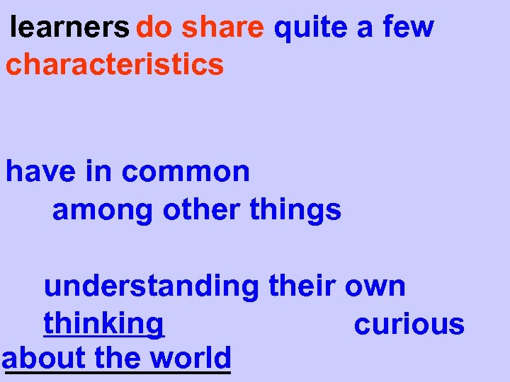 learners do share quite a few characteristics have in common among other things understanding