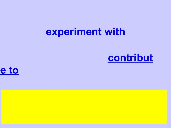 experiment with contribut e to