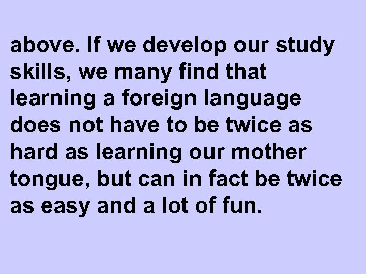above. If we develop our study skills, we many find that learning a foreign