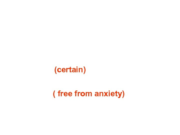 (certain) ( free from anxiety)