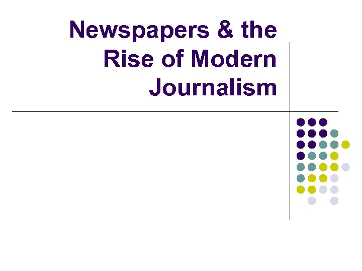 Newspapers & the Rise of Modern Journalism