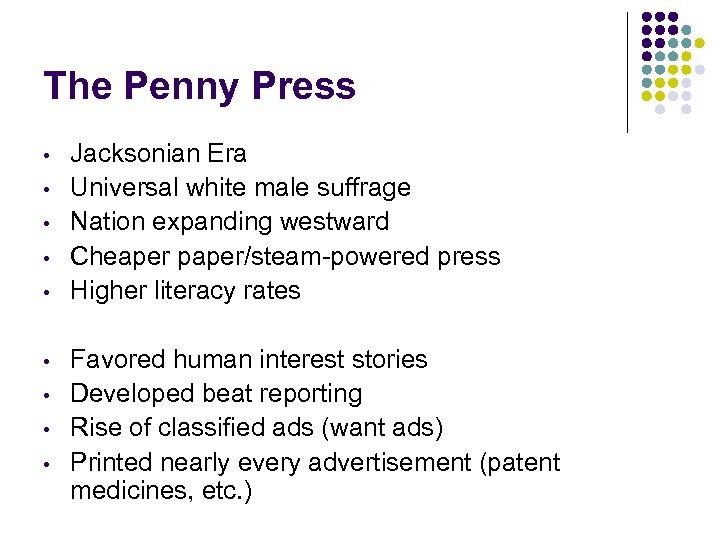 The Penny Press • • • Jacksonian Era Universal white male suffrage Nation expanding
