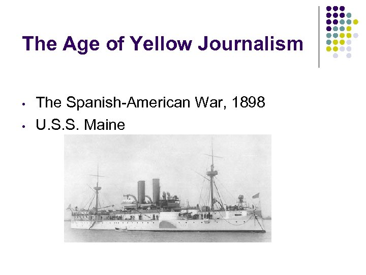 The Age of Yellow Journalism • • The Spanish-American War, 1898 U. S. S.