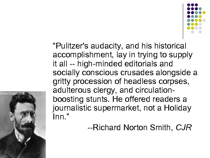 """""""Pulitzer's audacity, and historical accomplishment, lay in trying to supply it all -- high-minded"""