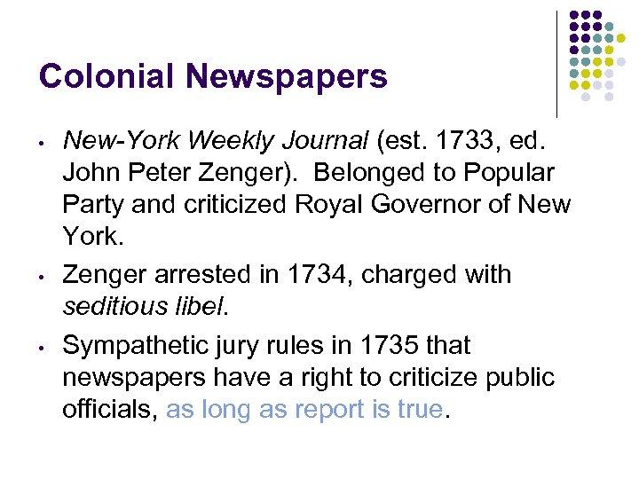 Colonial Newspapers • • • New-York Weekly Journal (est. 1733, ed. John Peter Zenger).