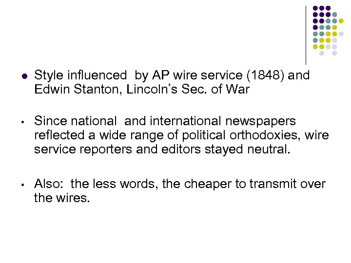 l Style influenced by AP wire service (1848) and Edwin Stanton, Lincoln's Sec. of