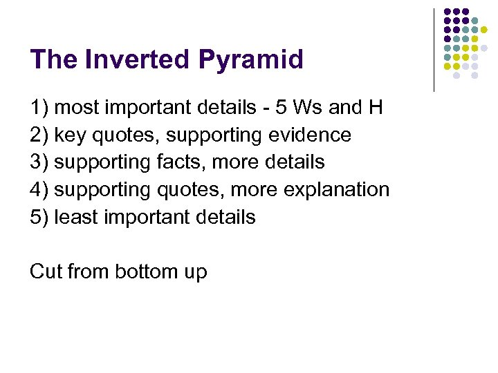 The Inverted Pyramid 1) most important details - 5 Ws and H 2) key
