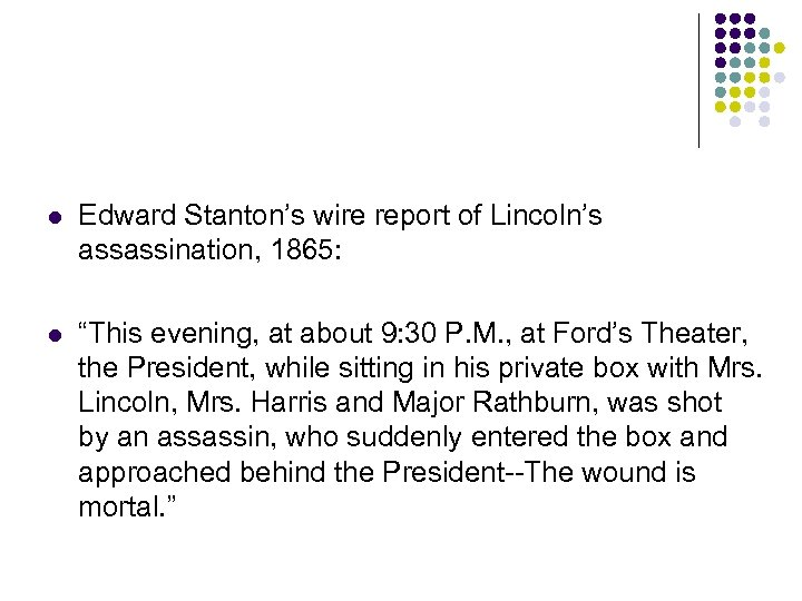"""l Edward Stanton's wire report of Lincoln's assassination, 1865: l """"This evening, at about"""