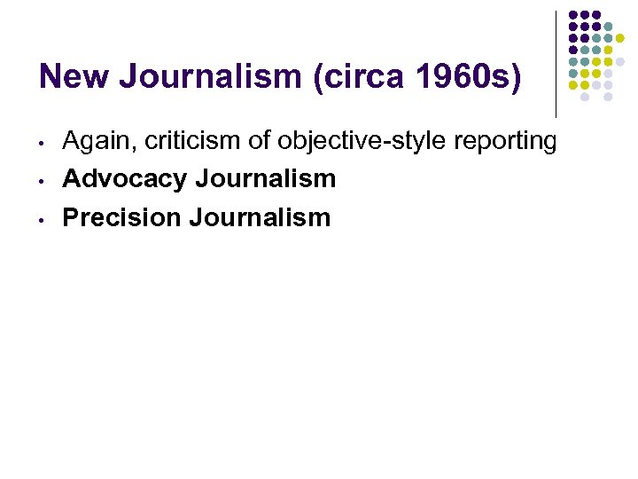 New Journalism (circa 1960 s) • • • Again, criticism of objective-style reporting Advocacy