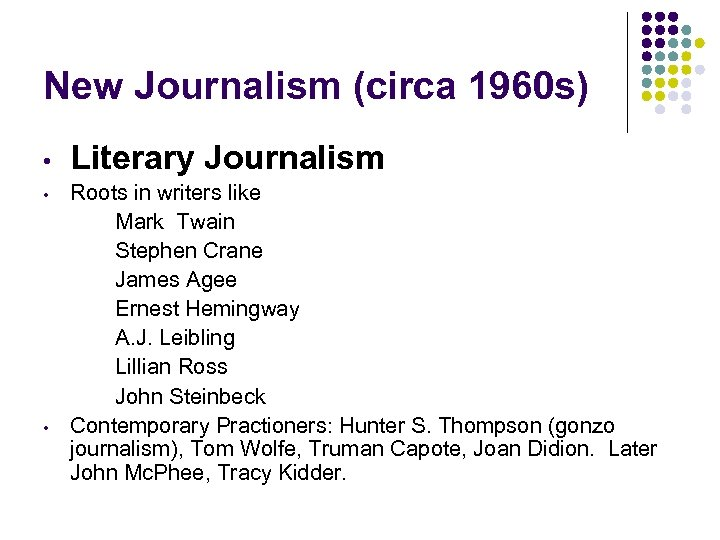 New Journalism (circa 1960 s) • • • Literary Journalism Roots in writers like
