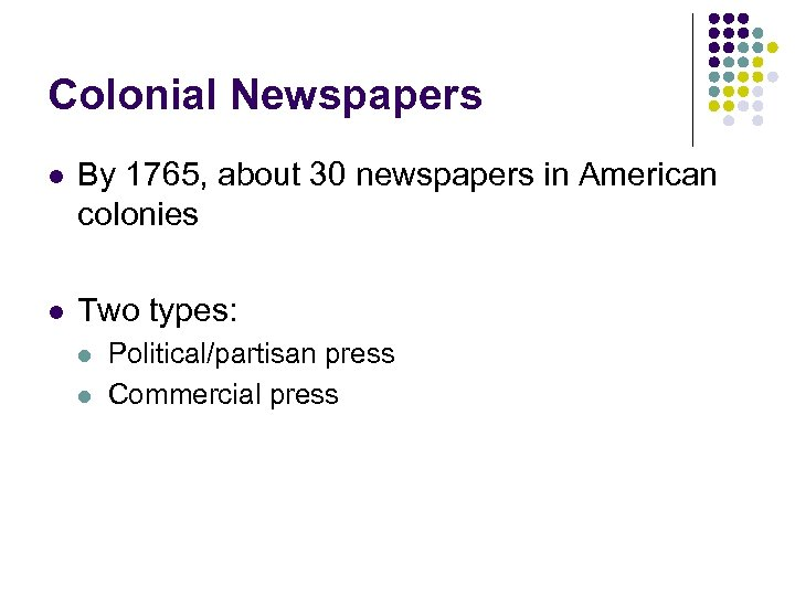 Colonial Newspapers l By 1765, about 30 newspapers in American colonies l Two types: