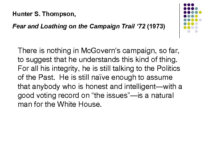Hunter S. Thompson, Fear and Loathing on the Campaign Trail ' 72 (1973) There