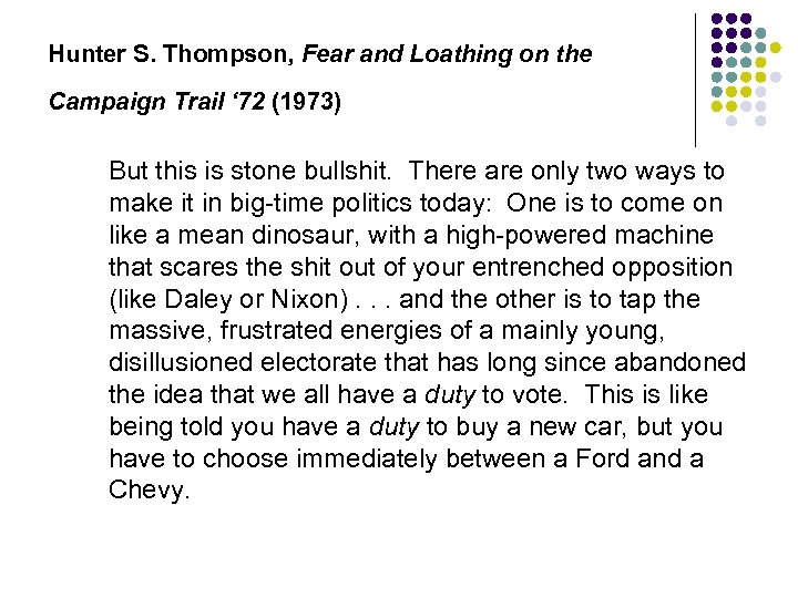 Hunter S. Thompson, Fear and Loathing on the Campaign Trail ' 72 (1973) But
