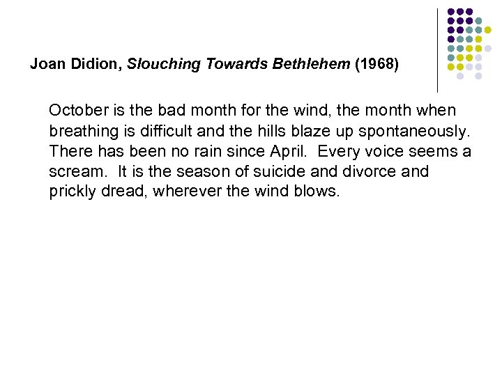 Joan Didion, Slouching Towards Bethlehem (1968) October is the bad month for the wind,