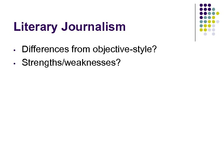 Literary Journalism • • Differences from objective-style? Strengths/weaknesses?