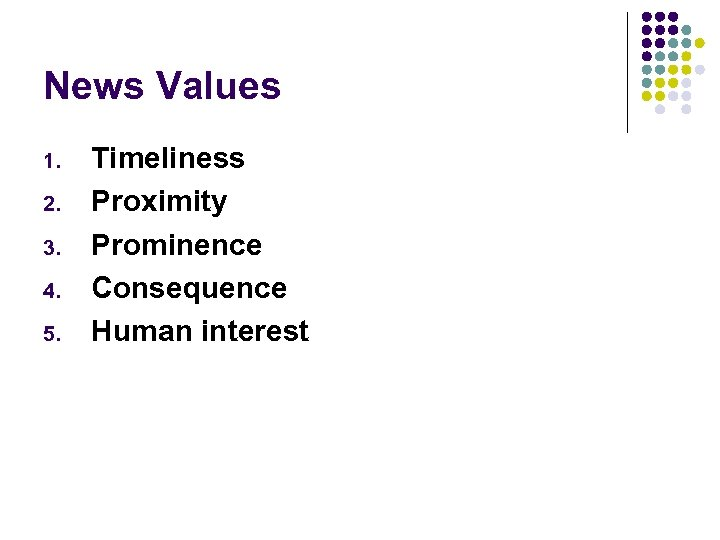 News Values 1. 2. 3. 4. 5. Timeliness Proximity Prominence Consequence Human interest