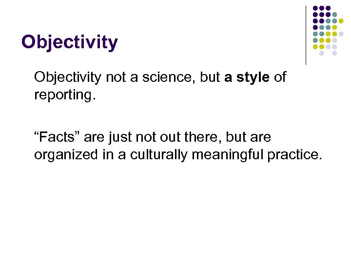 """Objectivity not a science, but a style of reporting. """"Facts"""" are just not out"""