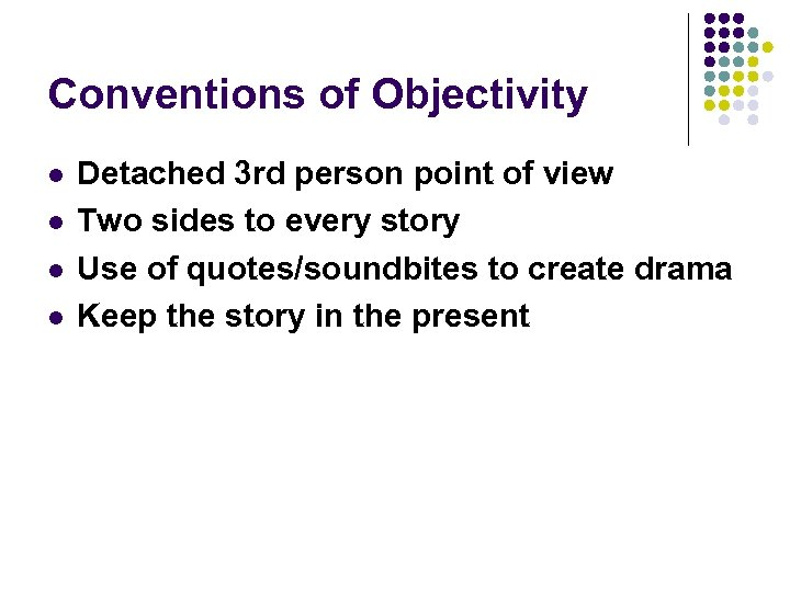 Conventions of Objectivity l l Detached 3 rd person point of view Two sides