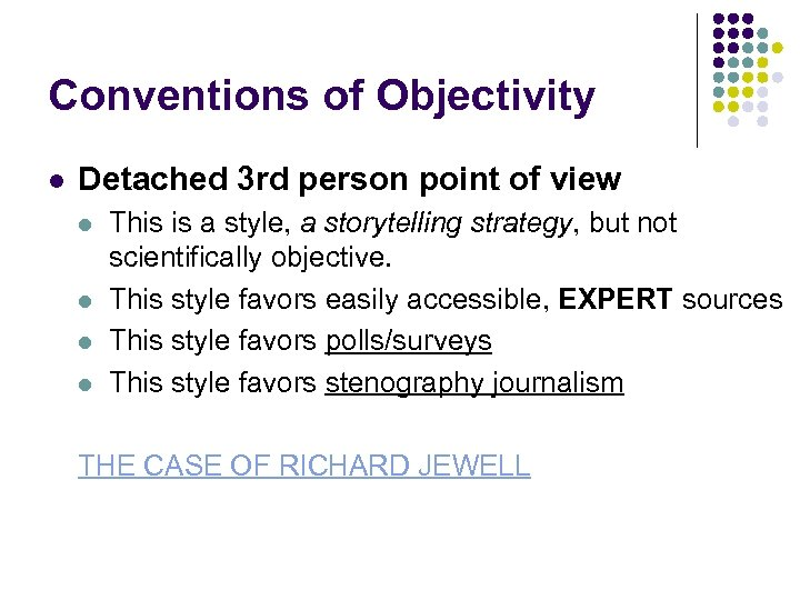 Conventions of Objectivity l Detached 3 rd person point of view l l This