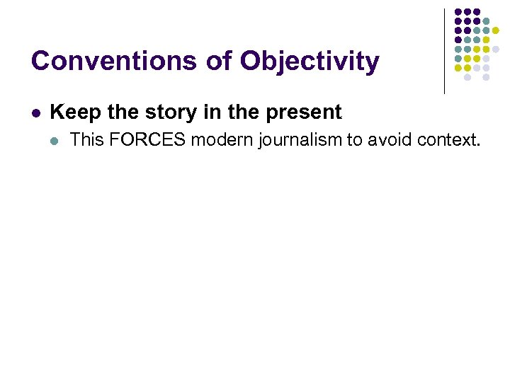 Conventions of Objectivity l Keep the story in the present l This FORCES modern