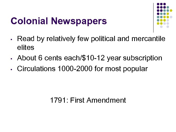 Colonial Newspapers • • • Read by relatively few political and mercantile elites About