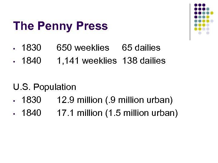 The Penny Press • • 1830 1840 650 weeklies 65 dailies 1, 141 weeklies