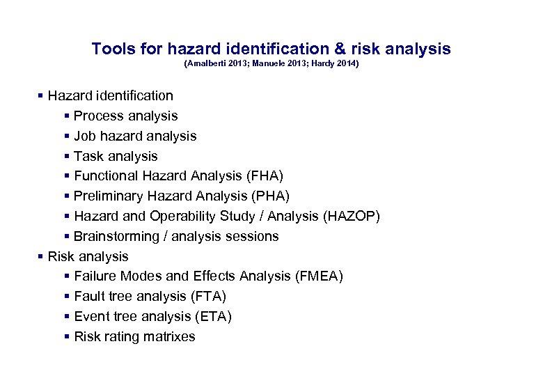 17. 3. 2018 Tools for hazard identification & risk analysis (Amalberti 2013; Manuele 2013;