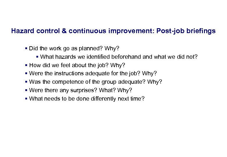 17. 3. 2018 27 Hazard control & continuous improvement: Post-job briefings § Did the