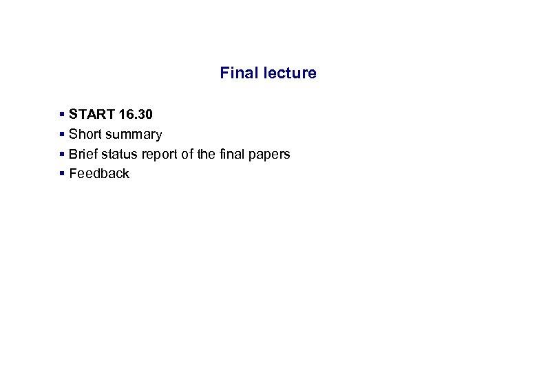 17. 3. 2018 Final lecture § START 16. 30 § Short summary § Brief