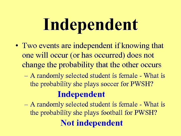 Independent • Two events are independent if knowing that one will occur (or has