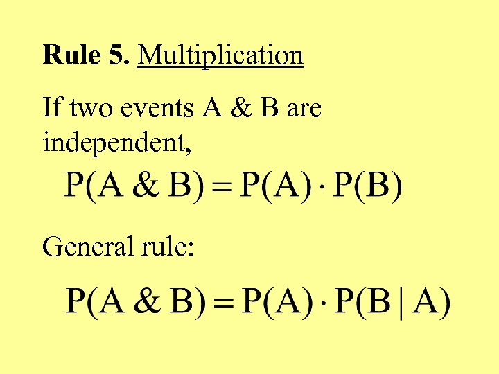 Rule 5. Multiplication If two events A & B are independent, General rule: