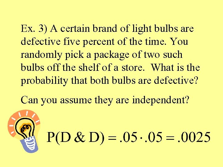 Ex. 3) A certain brand of light bulbs are defective five percent of the