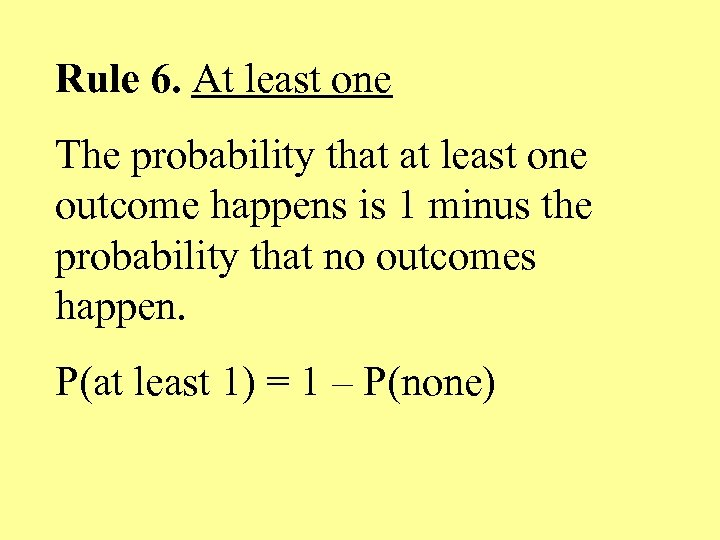 Rule 6. At least one The probability that at least one outcome happens is