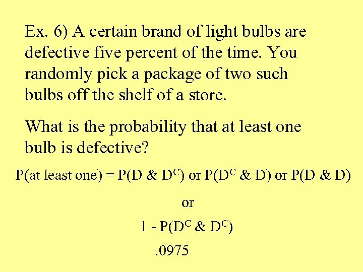 Ex. 6) A certain brand of light bulbs are defective five percent of the