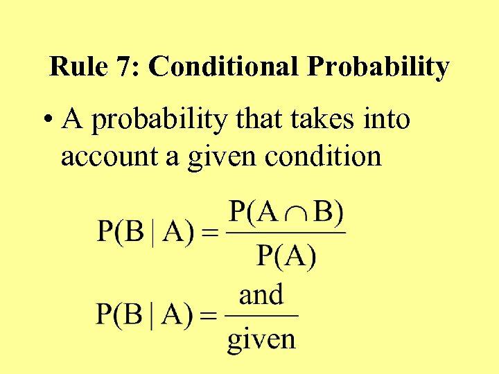 Rule 7: Conditional Probability • A probability that takes into account a given condition
