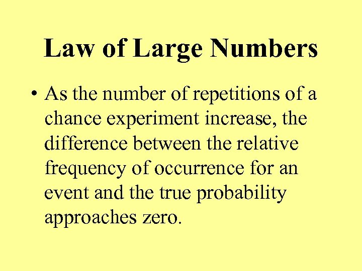 Law of Large Numbers • As the number of repetitions of a chance experiment