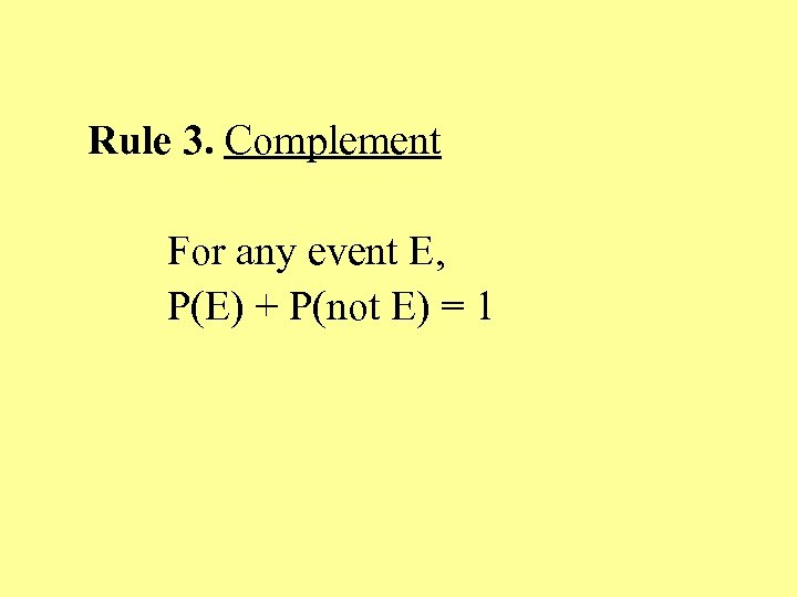 Rule 3. Complement For any event E, P(E) + P(not E) = 1