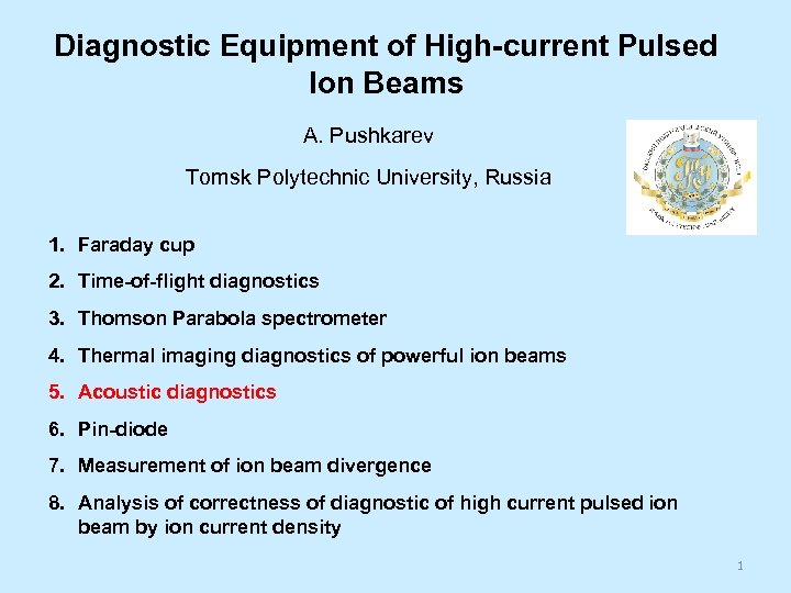 Diagnostic Equipment of High-current Pulsed Ion Beams A. Pushkarev Tomsk Polytechnic University, Russia 1.