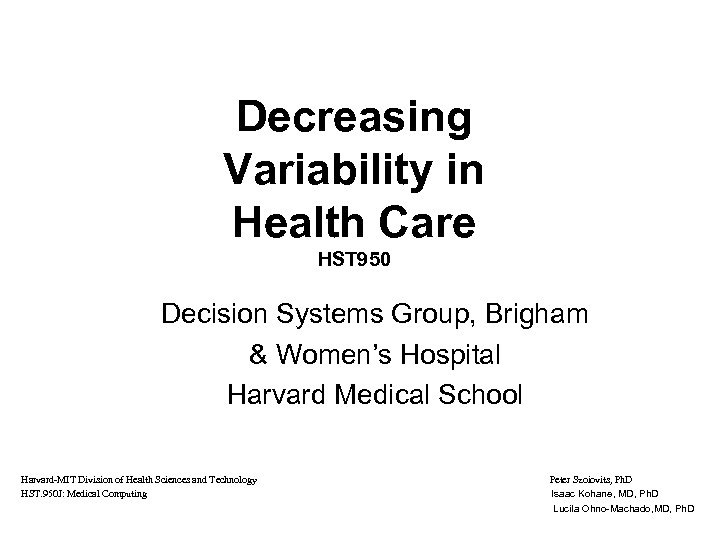 Decreasing Variability in Health Care HST 950 Decision Systems Group, Brigham & Women's Hospital