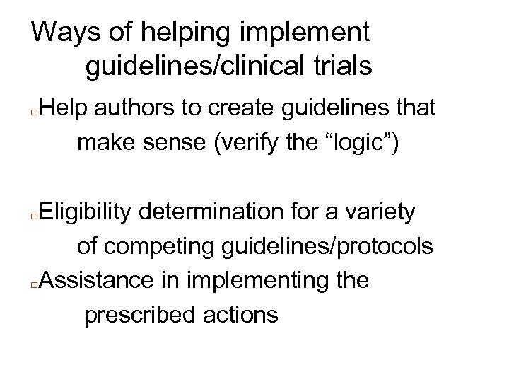 Ways of helping implement guidelines/clinical trials □ Help authors to create guidelines that make