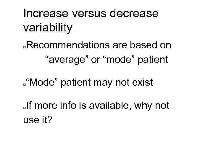"Increase versus decrease variability □ □ Recommendations are based on ""average"" or ""mode"" patient"